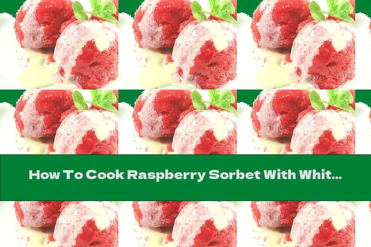 How To Cook Raspberry Sorbet With White Chocolate - Recipe