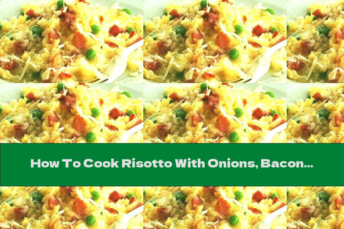 How To Cook Risotto With Onions, Bacon And Peas - Recipe