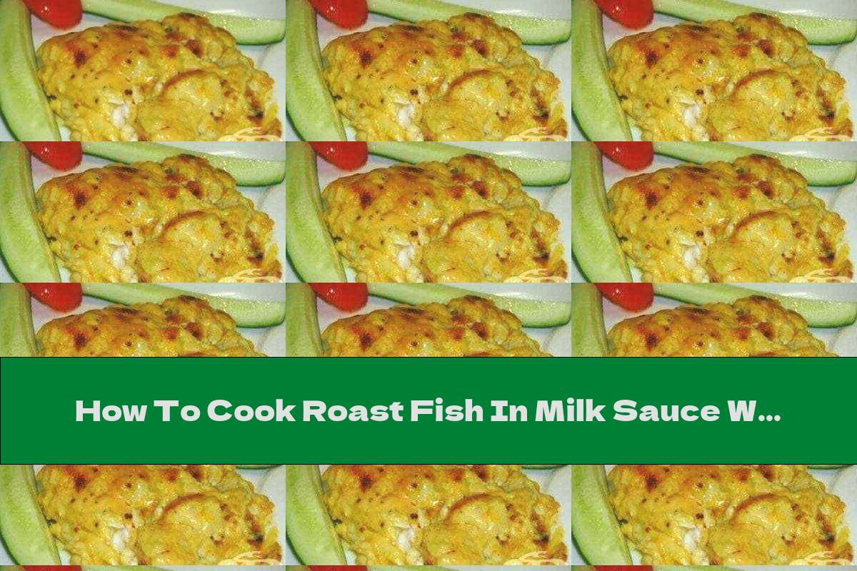 How To Cook Roast Fish In Milk Sauce With Mustard And Curry - Recipe