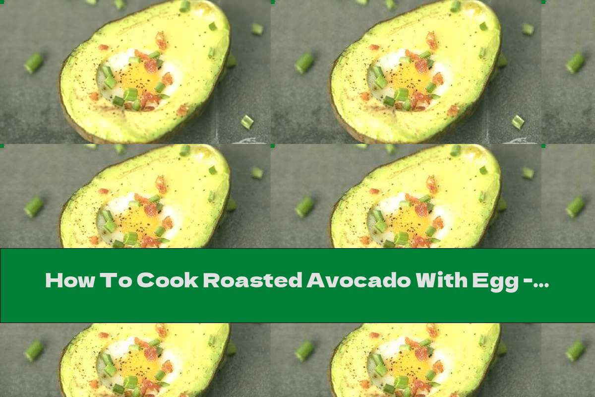 How To Cook Roasted Avocado With Egg - Recipe