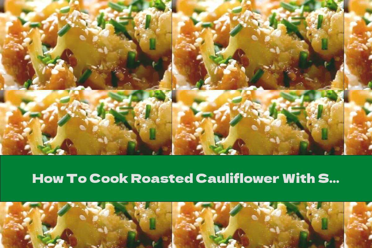 How To Cook Roasted Cauliflower With Soy Sauce And Agave Syrup - Recipe