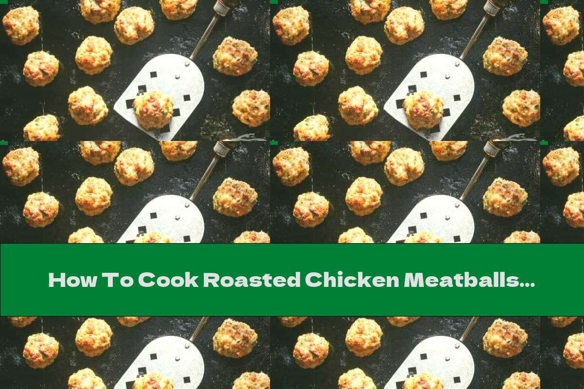 How To Cook Roasted Chicken Meatballs With Parsley - Recipe