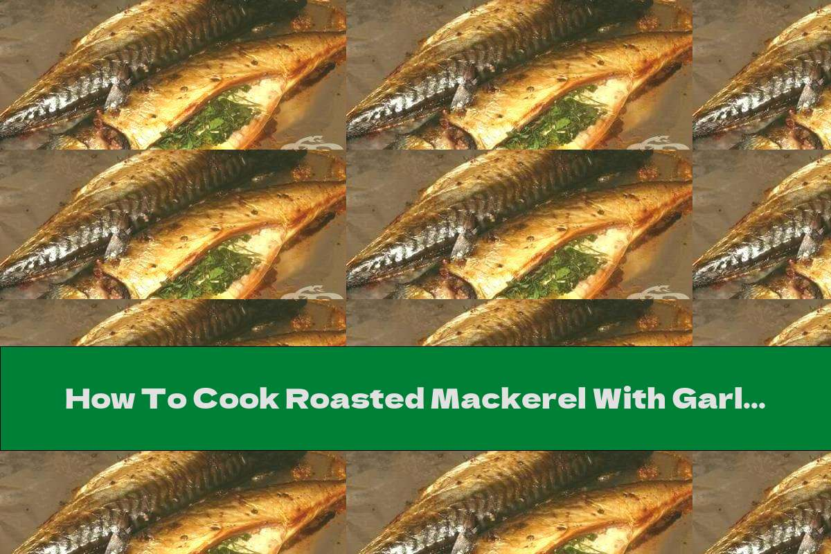 How To Cook Roasted Mackerel With Garlic And Parsley - Recipe