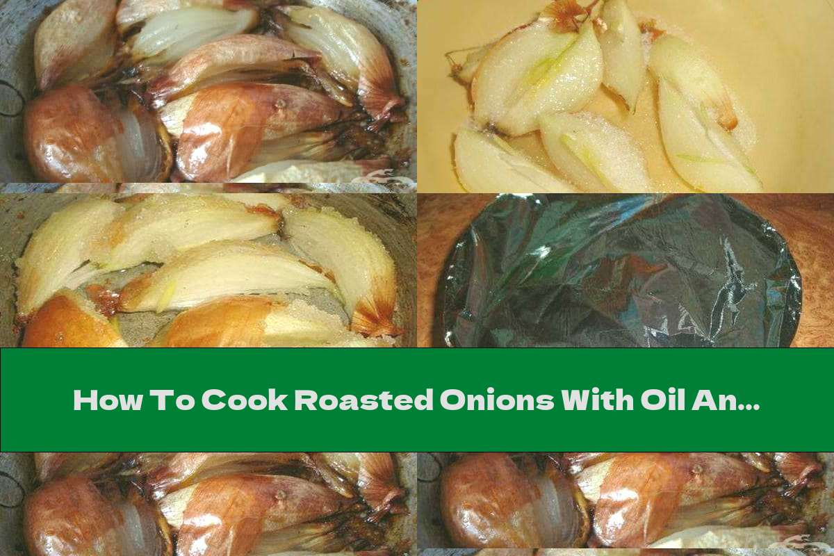 How To Cook Roasted Onions With Oil And Sugar Under Foil - Recipe