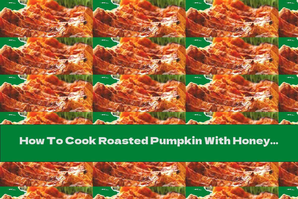 How To Cook Roasted Pumpkin With Honey And Cinnamon Caramel - Recipe