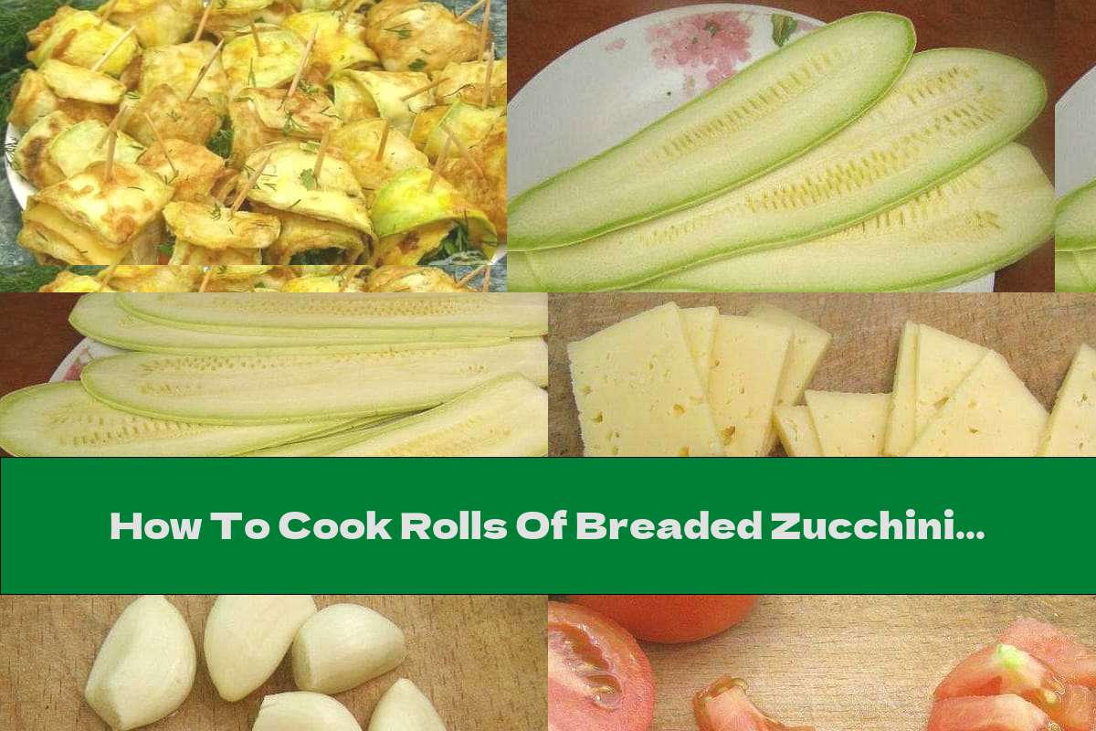 How To Cook Rolls Of Breaded Zucchini With Pieces Of Tomato And Cheese - Recipe