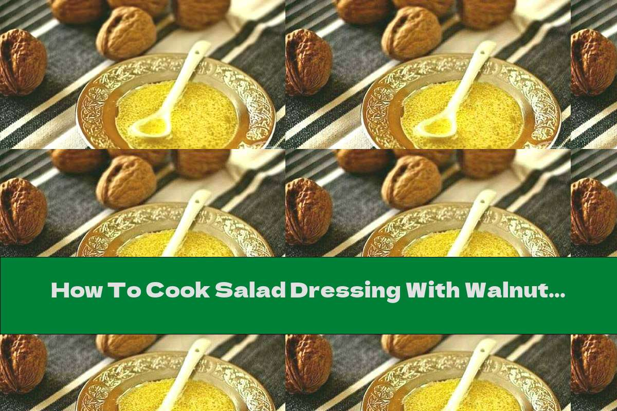 How To Cook Salad Dressing With Walnut Oil - Recipe