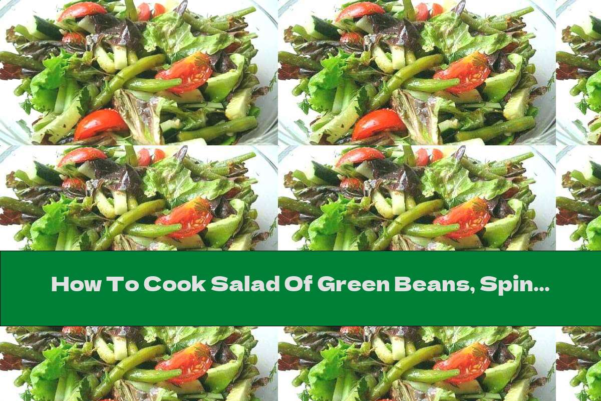 How To Cook Salad Of Green Beans, Spinach And Tomatoes - Recipe