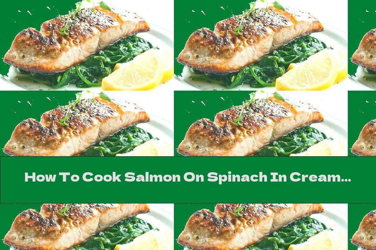 How To Cook Salmon On Spinach In Cream Sauce With Capers And Lemon - Recipe
