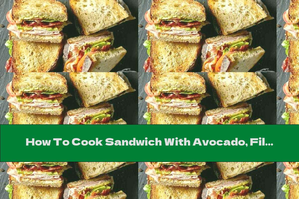 How To Cook Sandwich With Avocado, Fillet And Bacon - Recipe