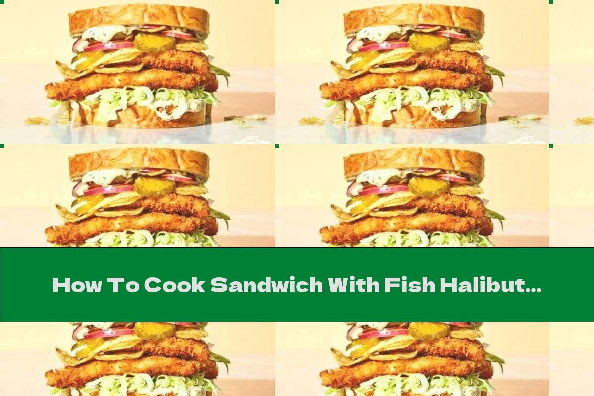 How To Cook Sandwich With Fish Halibut And Pickles - Recipe