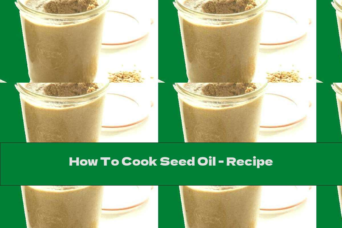 How To Cook Seed Oil - Recipe