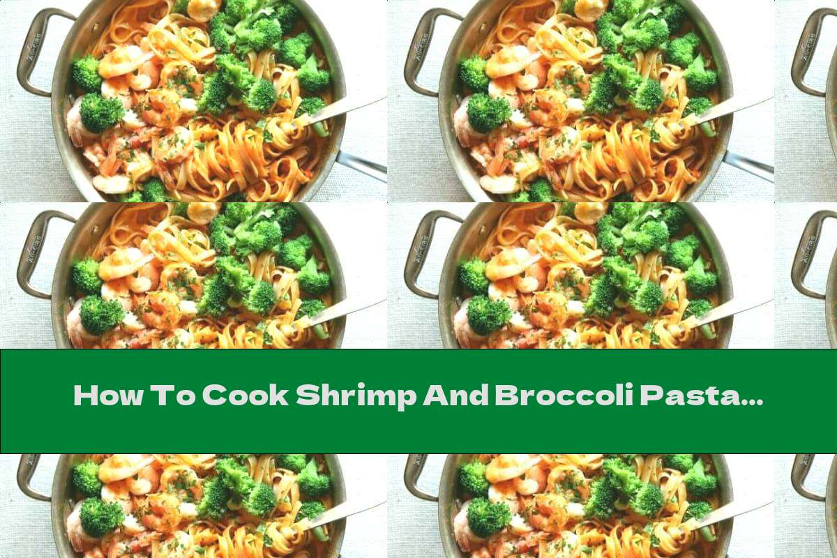 How To Cook Shrimp And Broccoli Pasta - Recipe