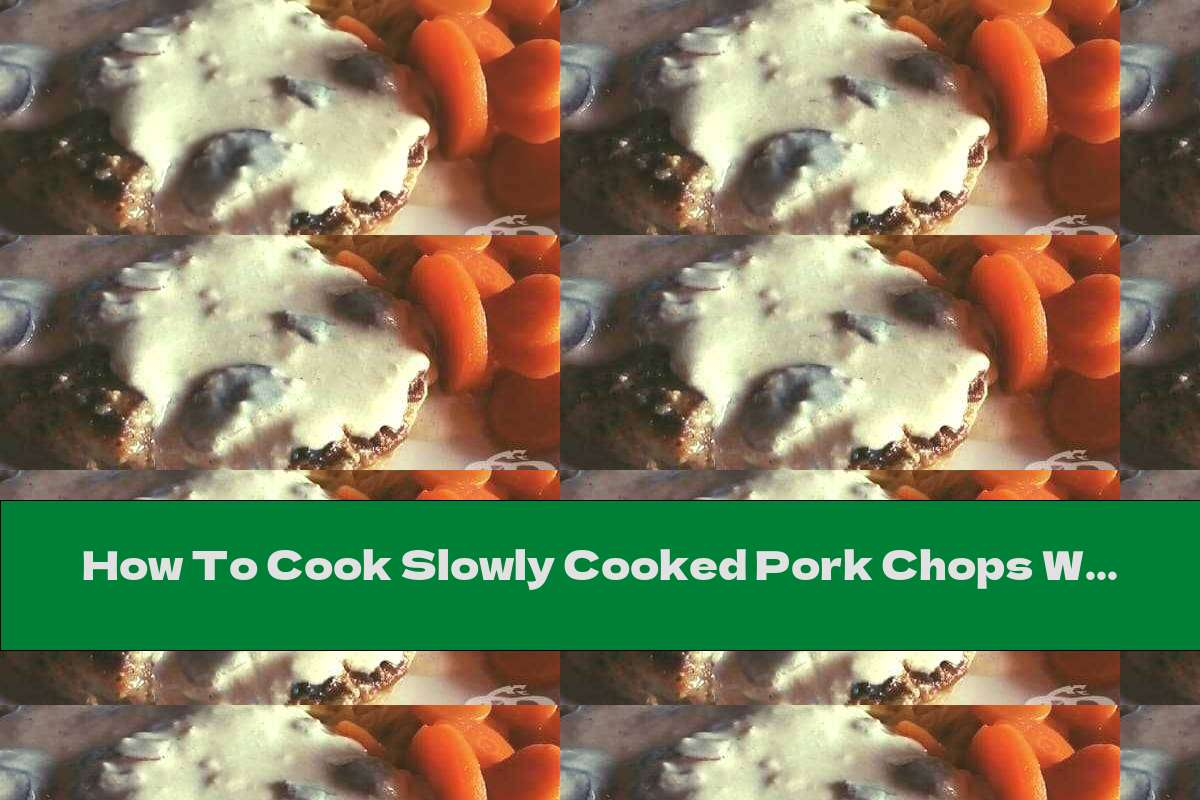 How To Cook Slowly Cooked Pork Chops With Lots Of Cream - Recipe