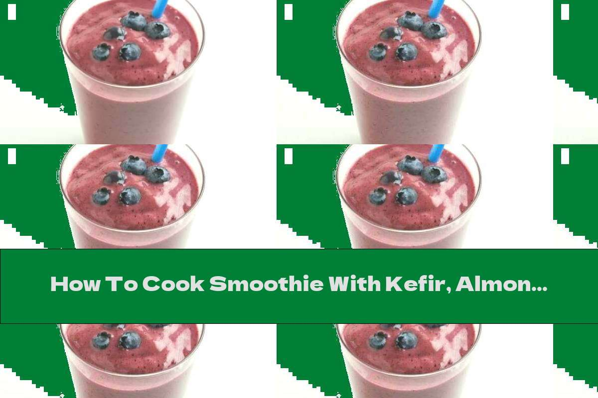 How To Cook Smoothie With Kefir, Almond Oil And Berries - Recipe