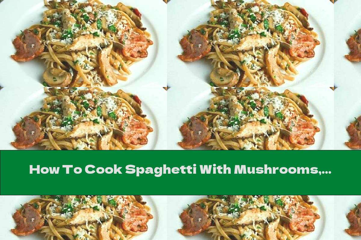 How To Cook Spaghetti With Mushrooms, Bacon In Tomato Sauce - Recipe