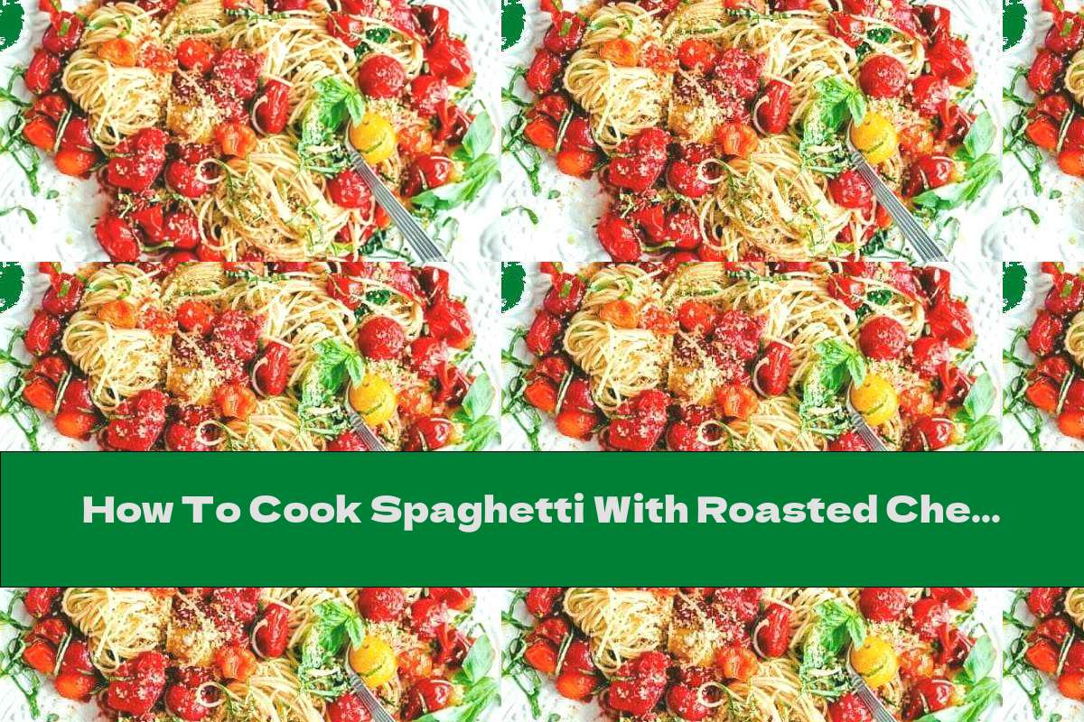 How To Cook Spaghetti With Roasted Cherry Tomatoes, Garlic Breadcrumbs, Parmesan And Basil - Recipe