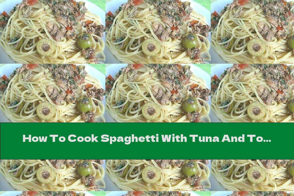 How To Cook Spaghetti With Tuna And Tomatoes - Recipe