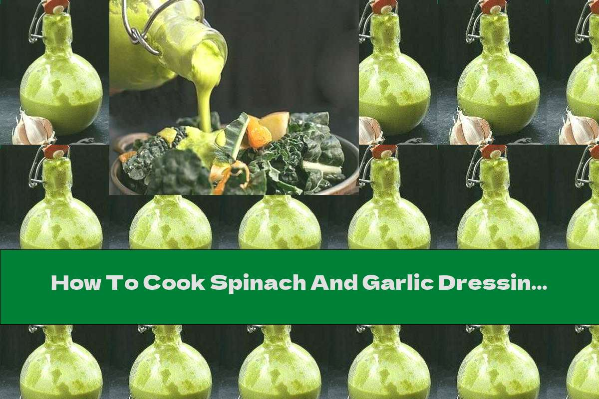 How To Cook Spinach And Garlic Dressing - Recipe