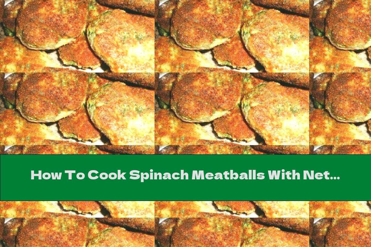 How To Cook Spinach Meatballs With Nettles - Recipe