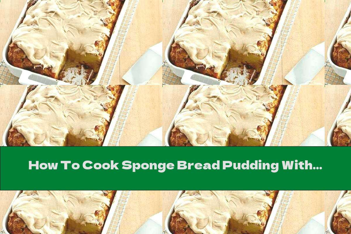 How To Cook Sponge Bread Pudding With Caramel Cream - Recipe