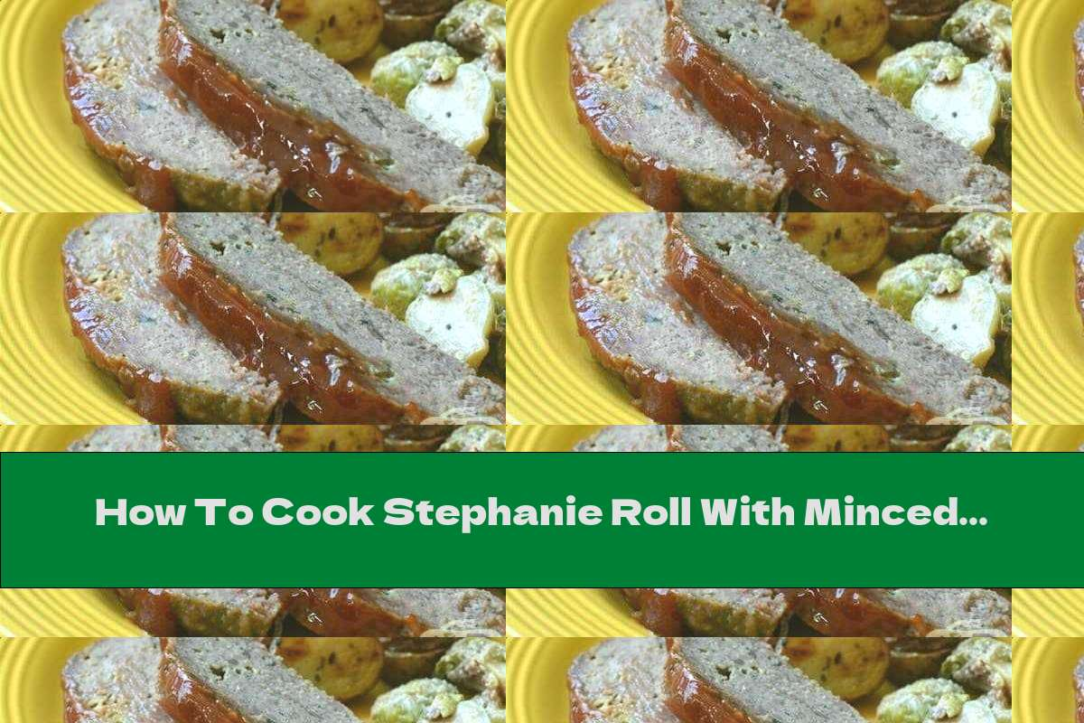 How To Cook Stephanie Roll With Minced Beef, Eggs And Mushrooms - Recipe
