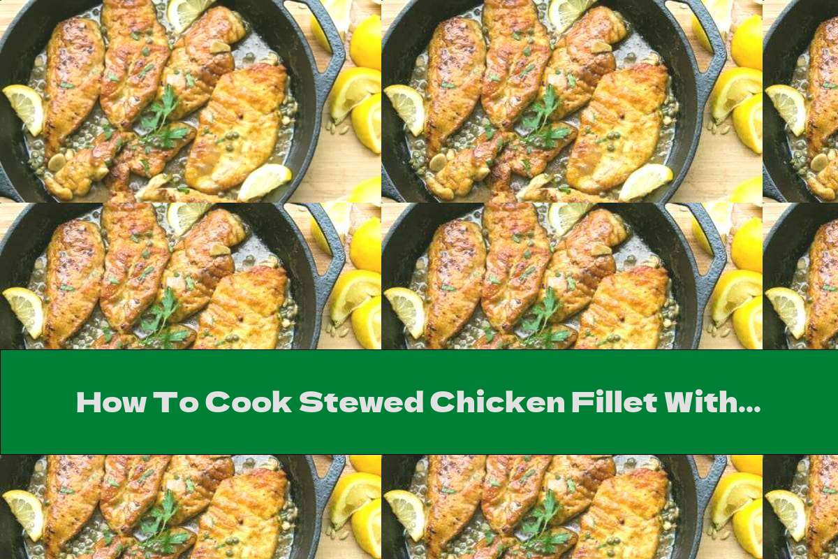 How To Cook Stewed Chicken Fillet With White Wine, Lemons And Capers - Recipe