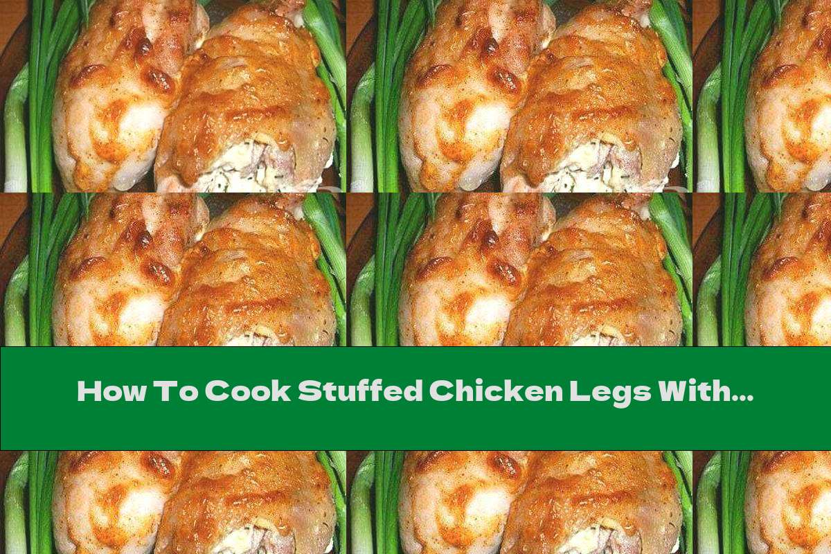 How To Cook Stuffed Chicken Legs With Mayonnaise And Garlic - Recipe