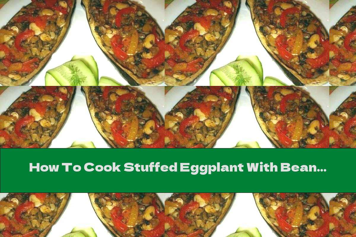 How To Cook Stuffed Eggplant With Beans, Mushrooms And Vegetables - Recipe