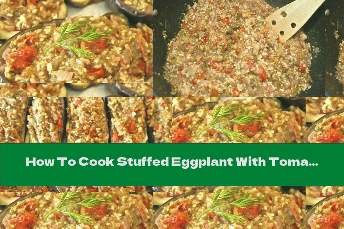 How To Cook Stuffed Eggplant With Tomatoes, Onions And Rice - Recipe