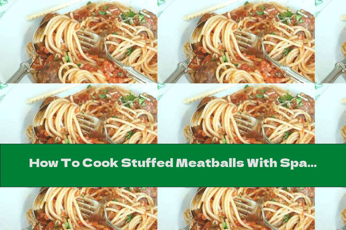 How To Cook Stuffed Meatballs With Spaghetti And Tomato Sauce - Recipe