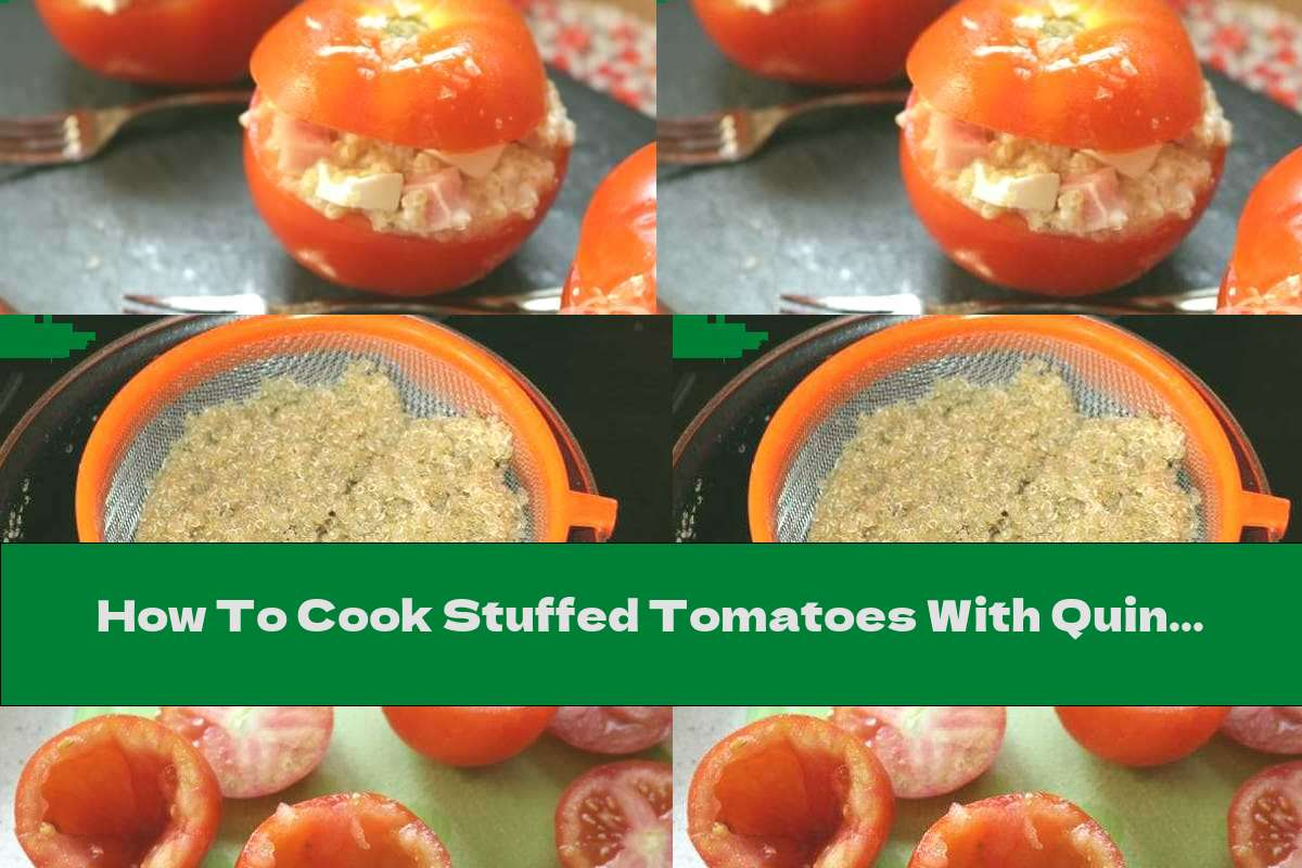 How To Cook Stuffed Tomatoes With Quinoa, Ham And Cheese - Recipe