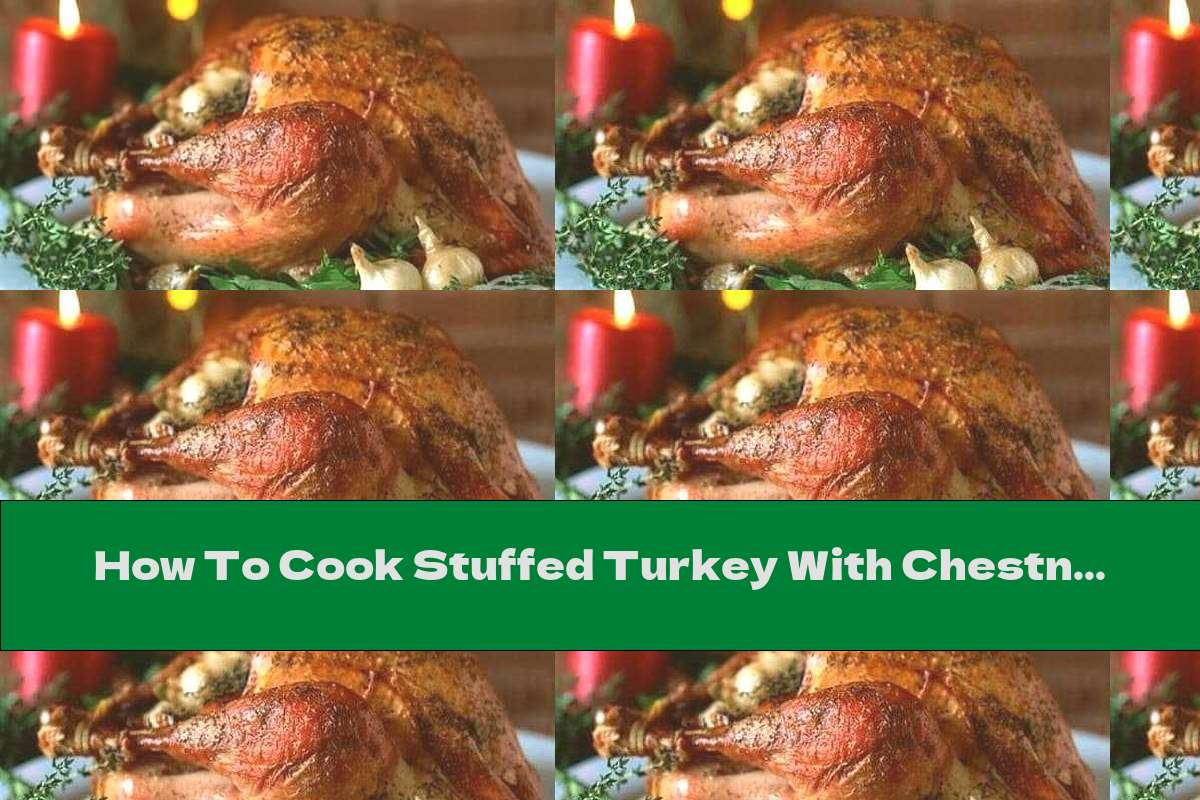 How To Cook Stuffed Turkey With Chestnuts And Rice - Recipe