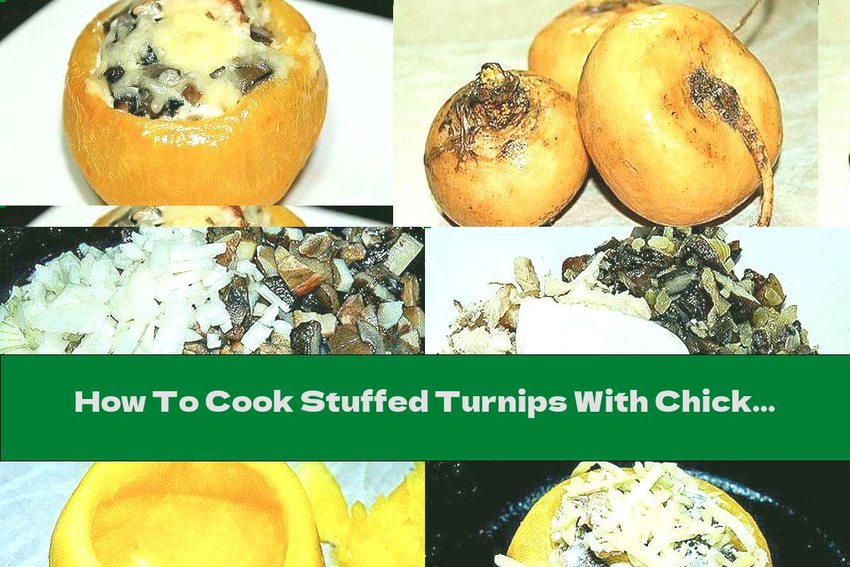 How To Cook Stuffed Turnips With Chicken, Mushrooms And Cheese - Recipe