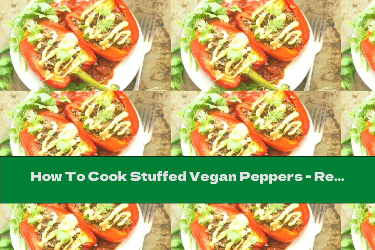 How To Cook Stuffed Vegan Peppers - Recipe
