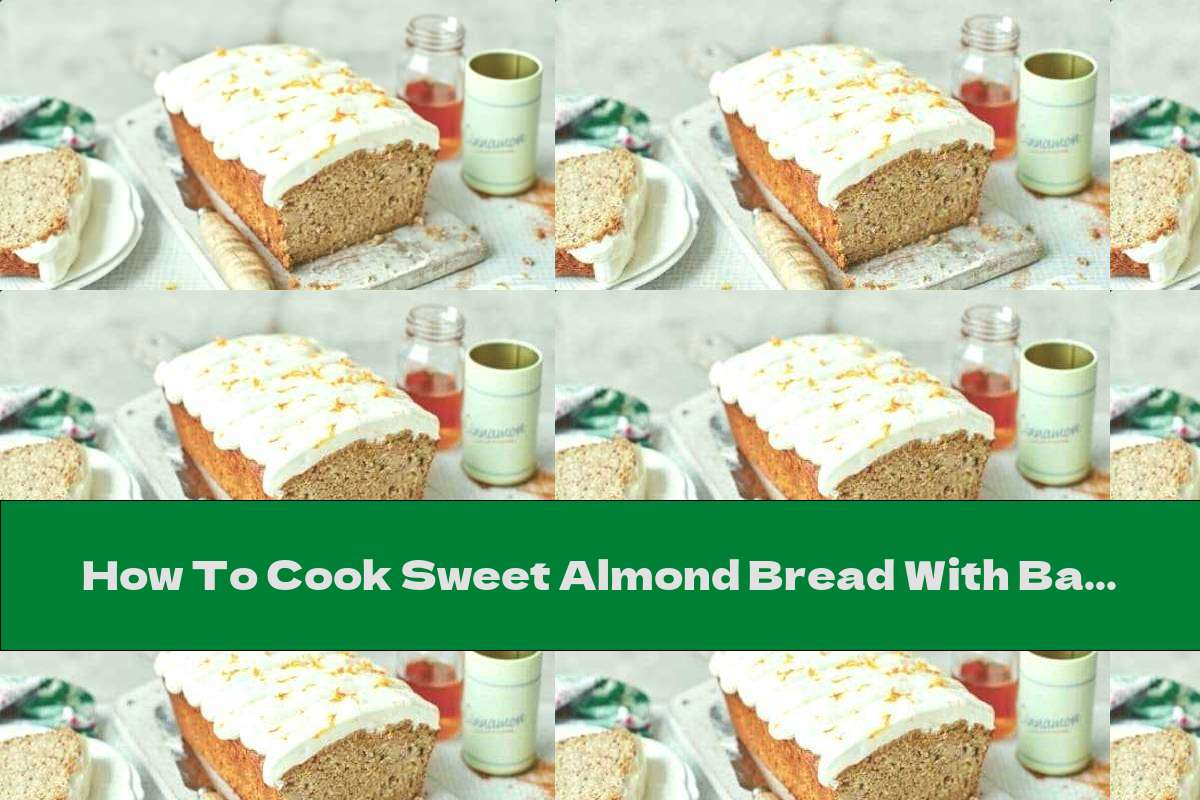 How To Cook Sweet Almond Bread With Bananas And Avocados - Recipe