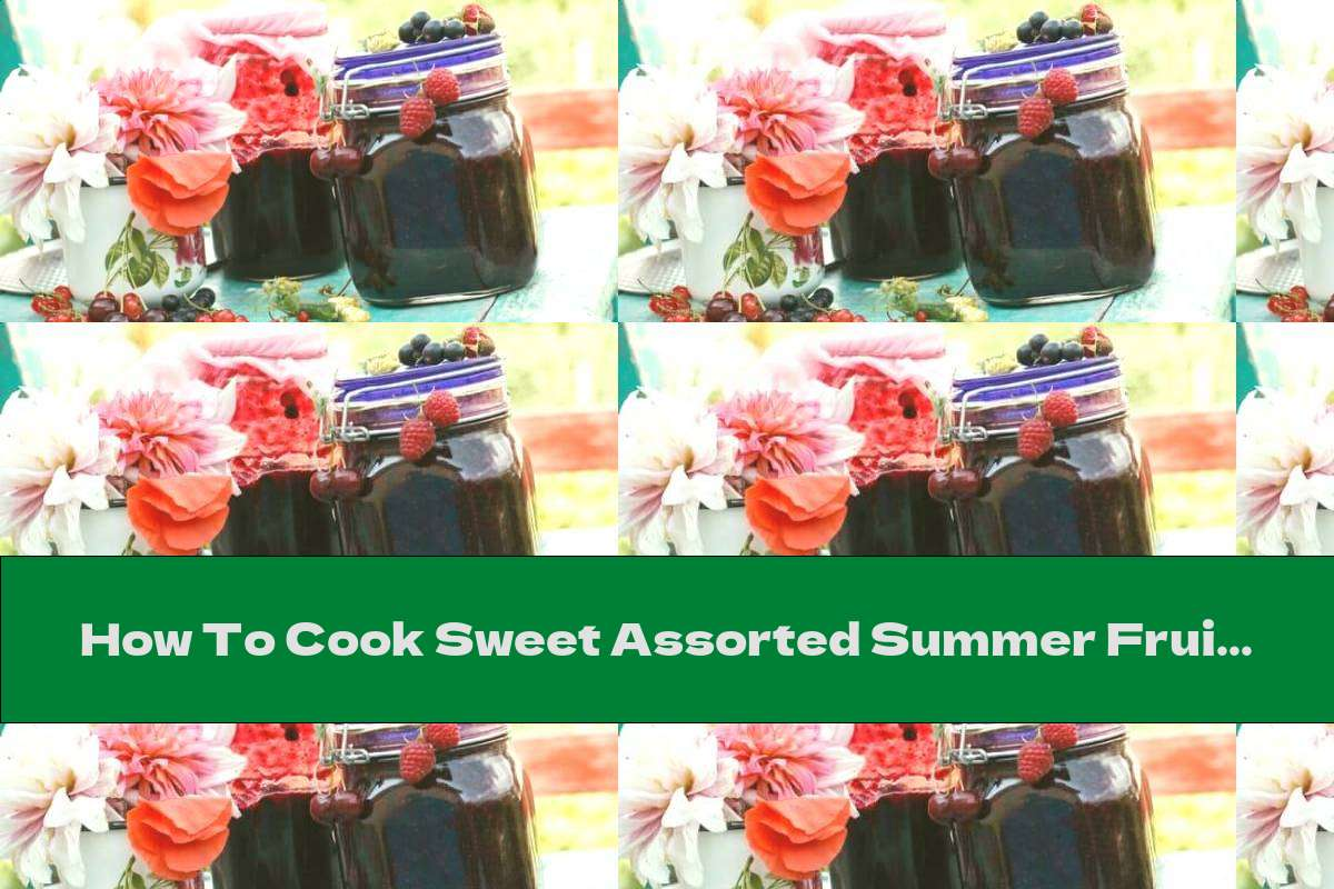 How To Cook Sweet Assorted Summer Fruits - Recipe