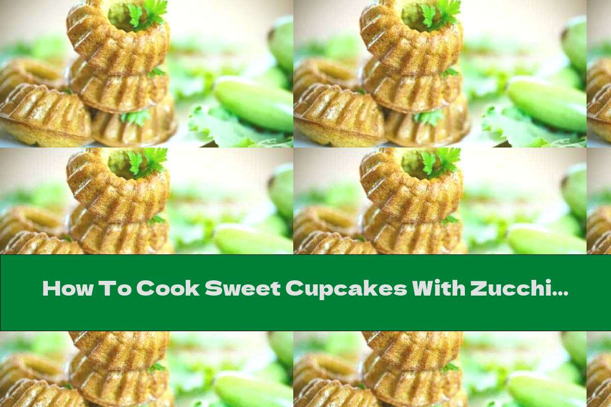 How To Cook Sweet Cupcakes With Zucchini, Lemon And Vanilla - Recipe