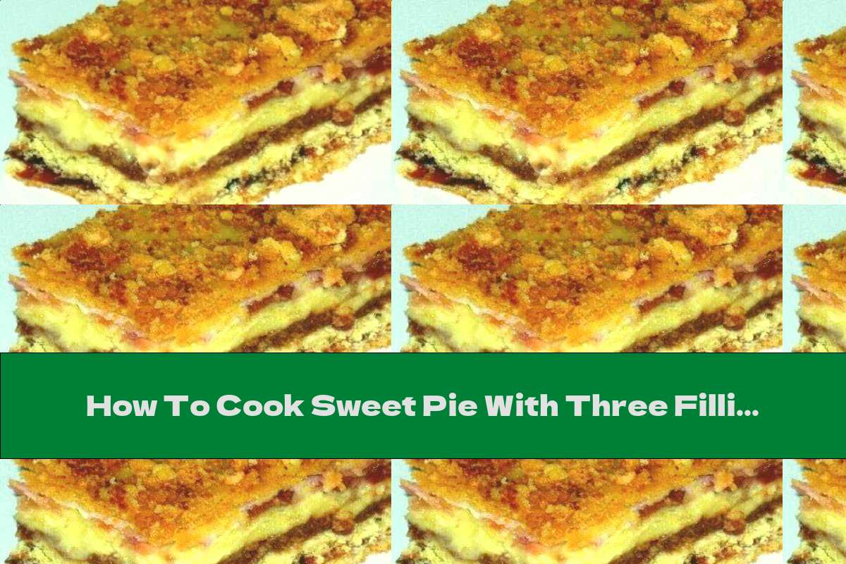 How To Cook Sweet Pie With Three Fillings - Recipe
