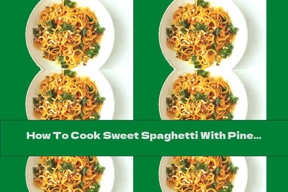 How To Cook Sweet Spaghetti With Pine Nuts - Recipe
