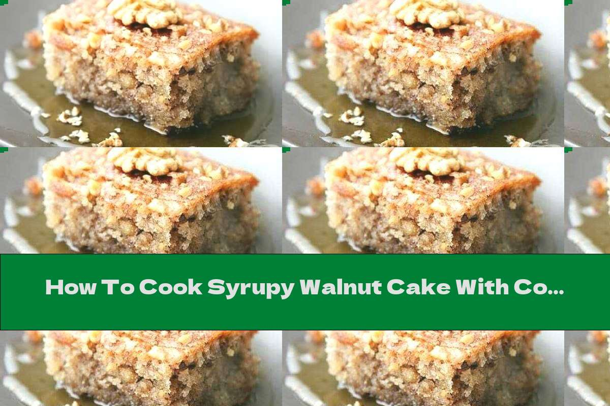 How To Cook Syrupy Walnut Cake With Cognac And Cinnamon - Recipe