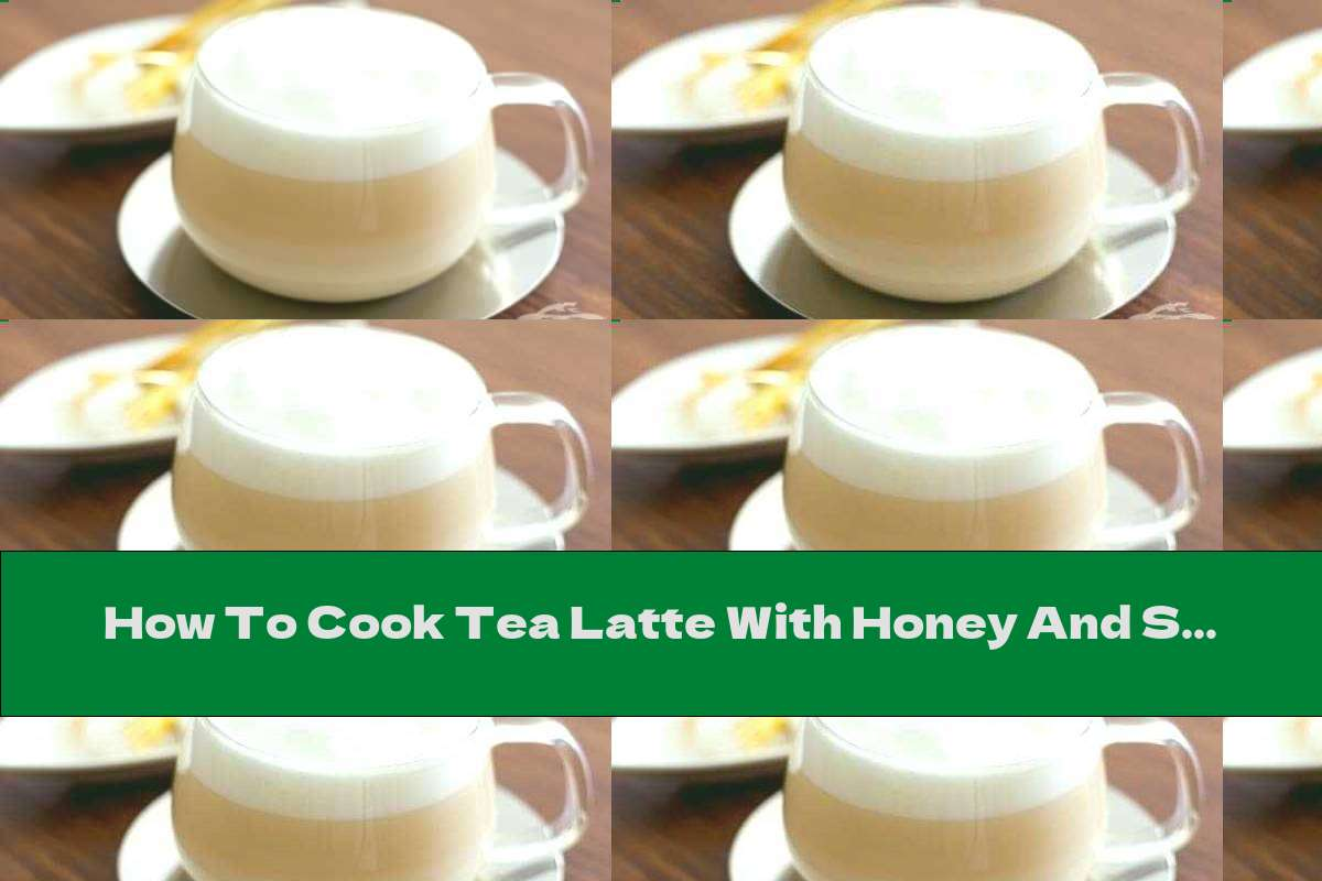How To Cook Tea Latte With Honey And Soy Milk - Recipe