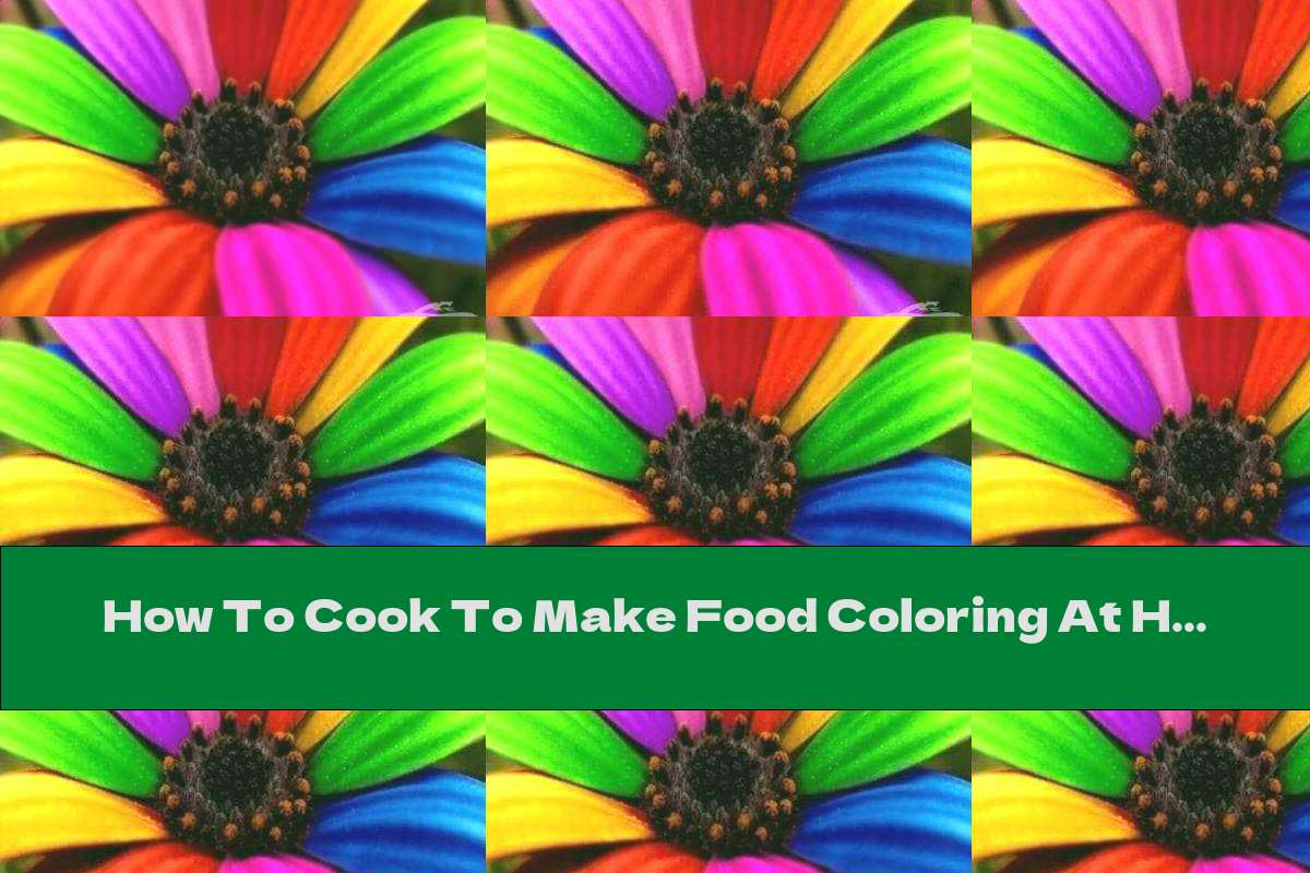 How To Cook To Make Food Coloring At Home - Recipe
