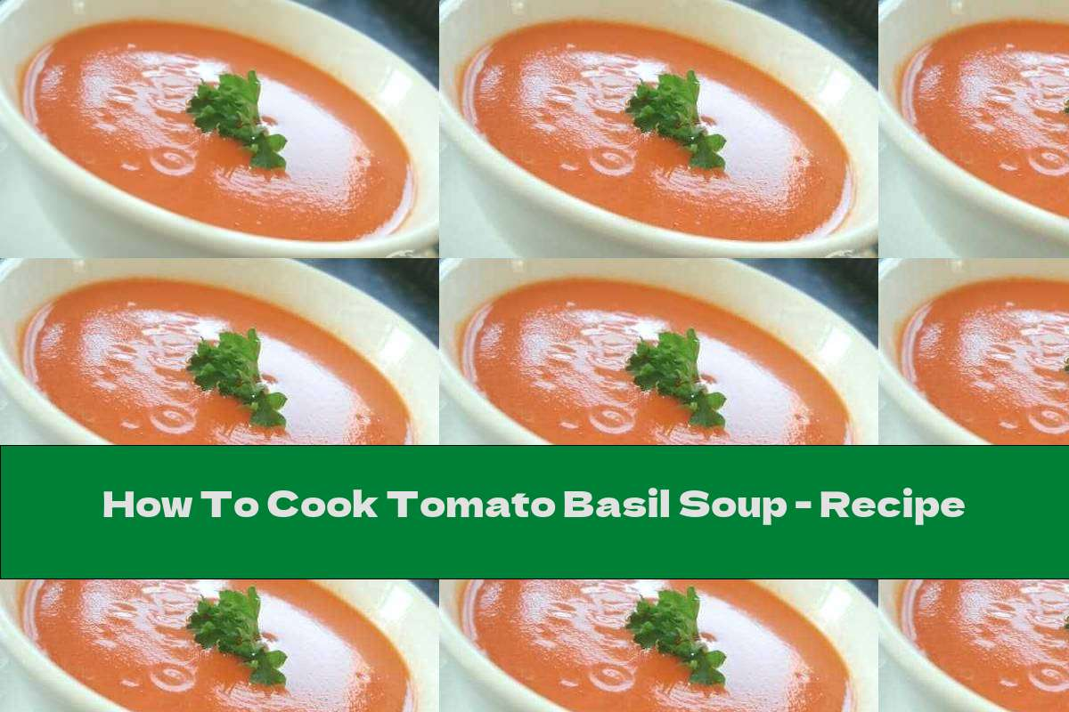 How To Cook Tomato Basil Soup - Recipe
