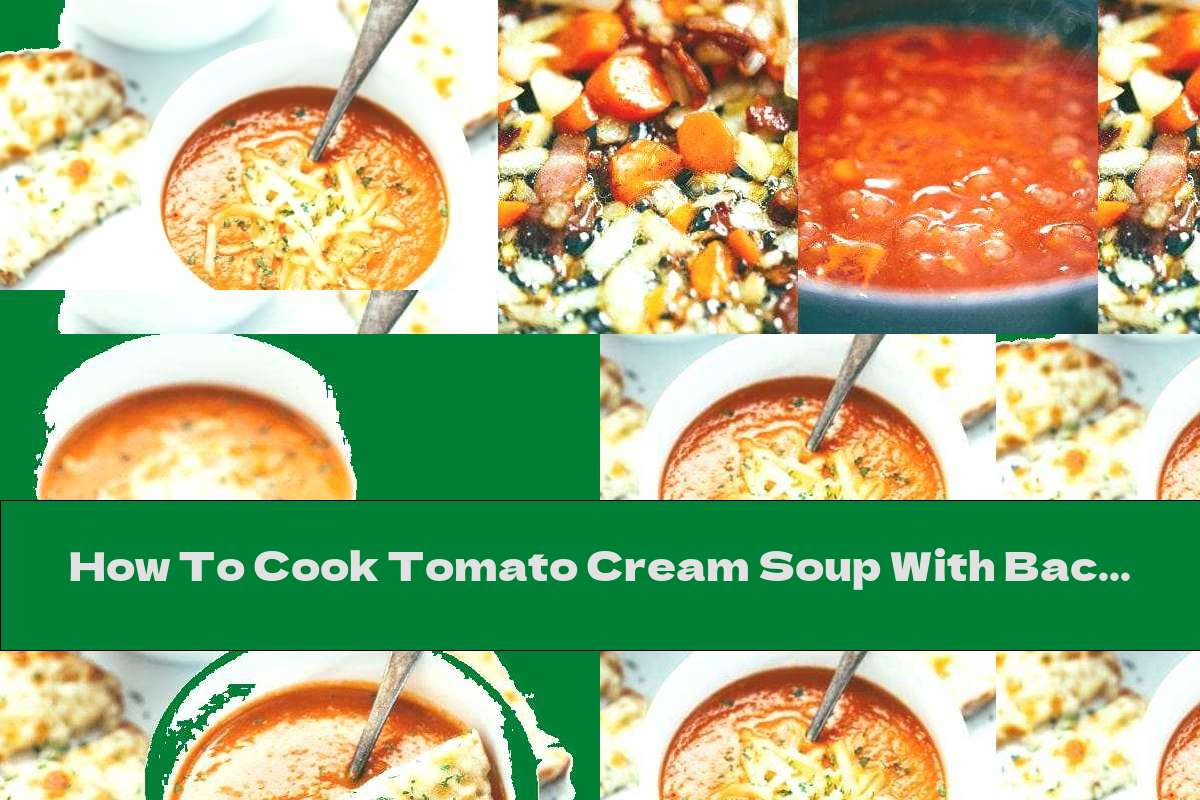 How To Cook Tomato Cream Soup With Bacon And Cheese - Recipe