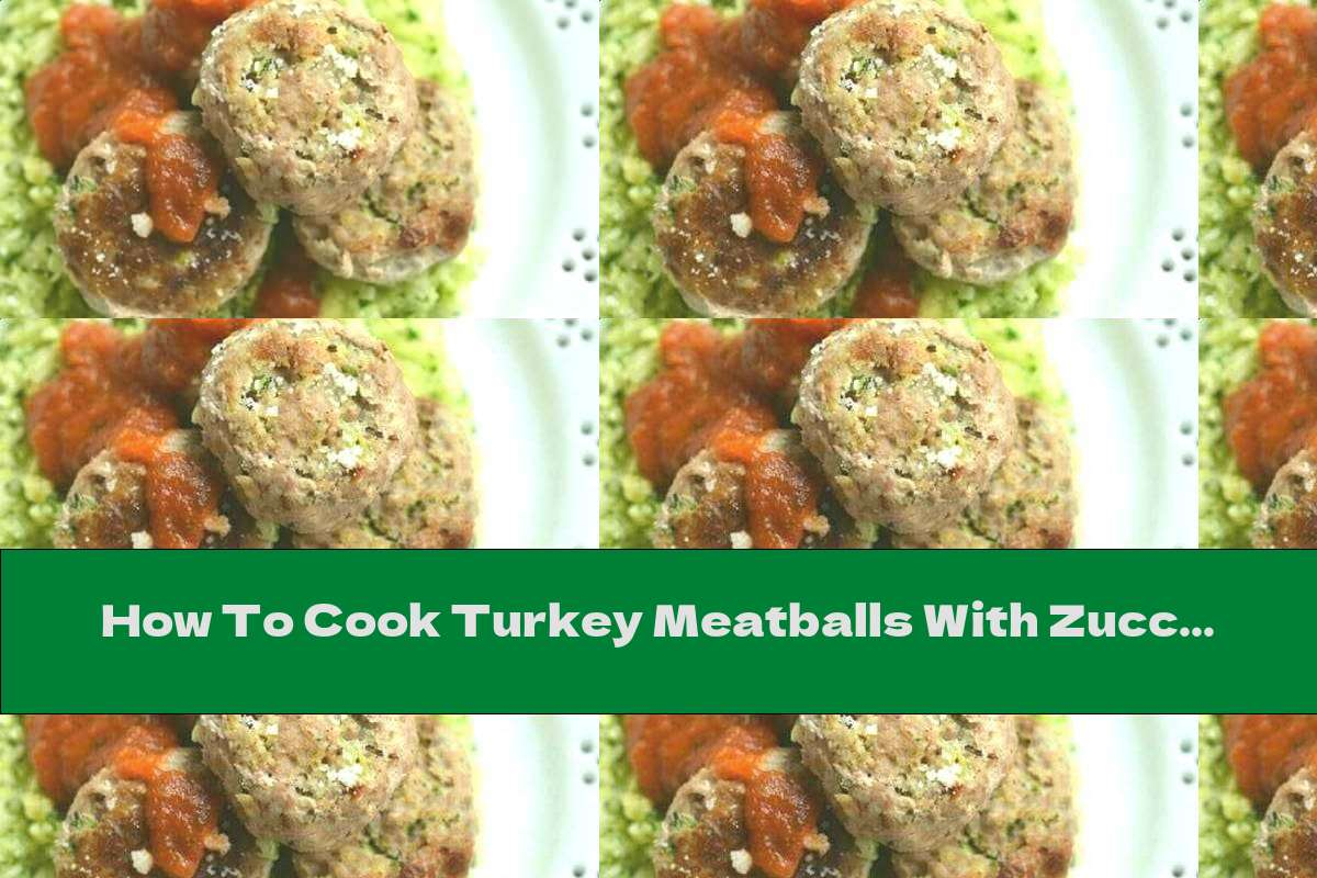 How To Cook Turkey Meatballs With Zucchini, Pickles And Parmesan - Recipe