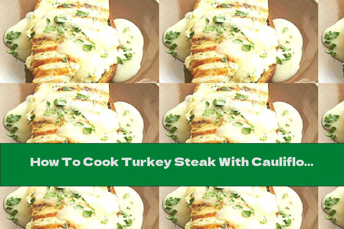 How To Cook Turkey Steak With Cauliflower On A Toast Of Bread - Recipe