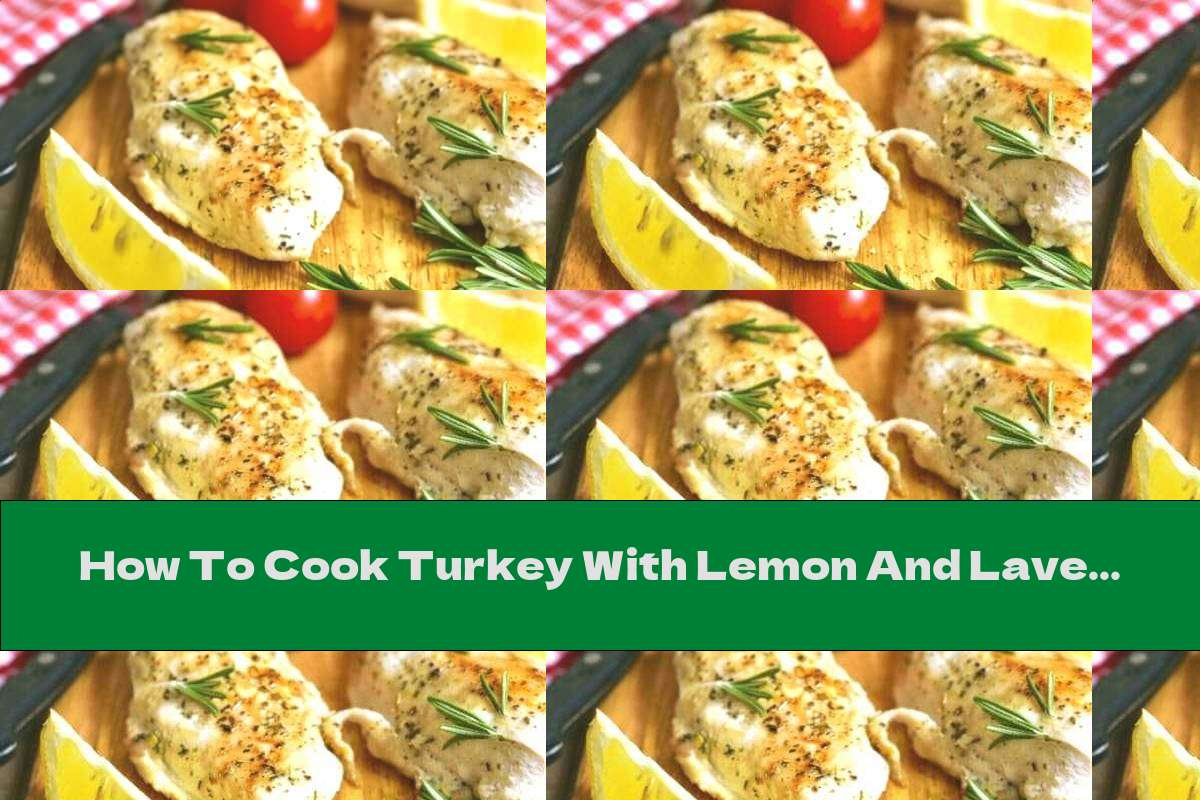How To Cook Turkey With Lemon And Lavender Honey - Recipe