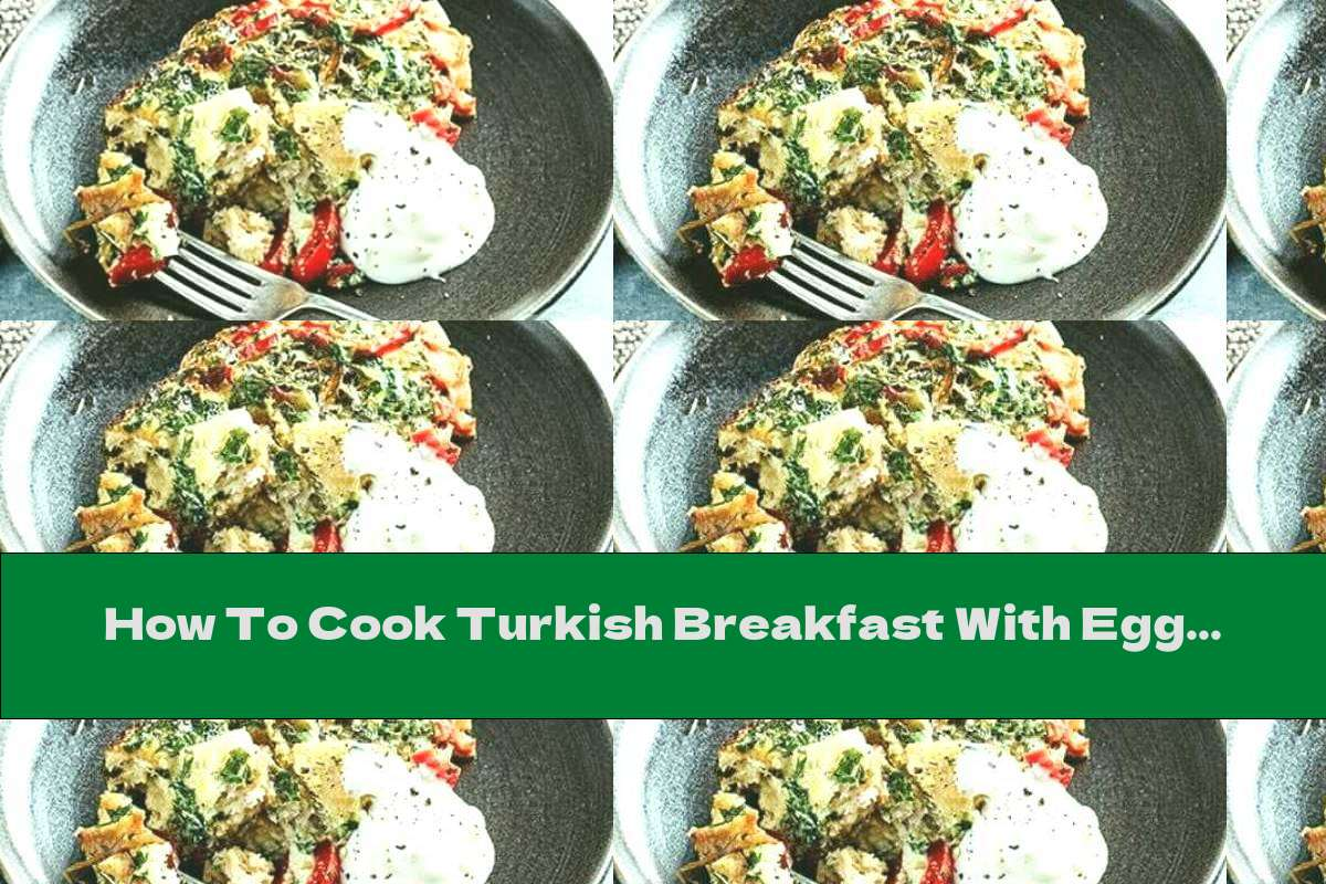 How To Cook Turkish Breakfast With Eggs - Recipe