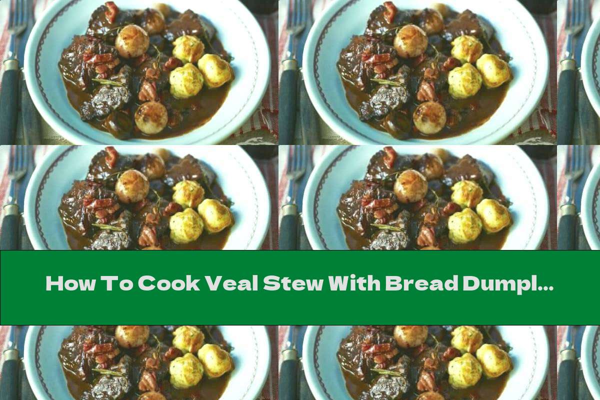 How To Cook Veal Stew With Bread Dumplings - Recipe